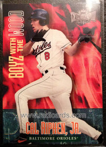 Cal Ripken 1999 Metal Universe Boyz with the Wood #13